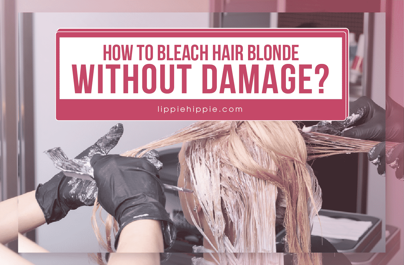 How to Bleach Hair Blonde Without Damage?