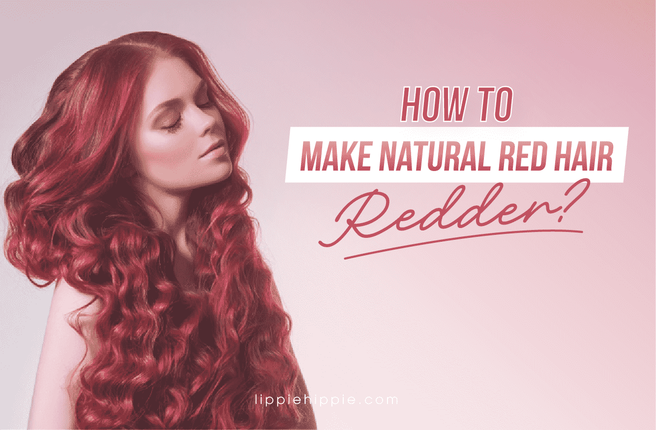 How to Make Natural Red Hair Redder?