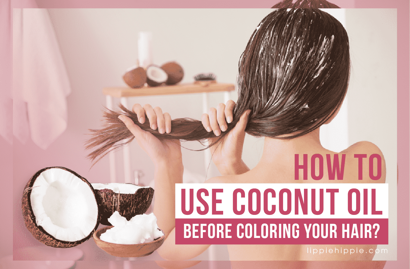 How to Use Coconut Oil Before Coloring Your Hair?